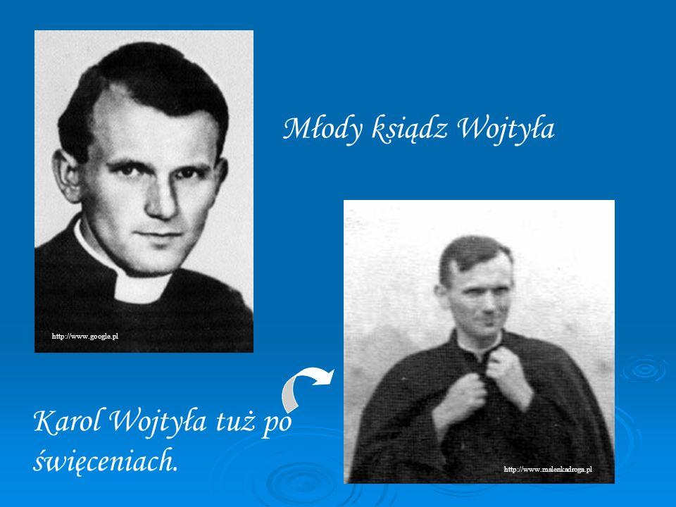 Młody ksiądz Wojtyła Karol Wojtyła tuż po święceniach. http://www.google.pl http://www.malenkadroga.pl