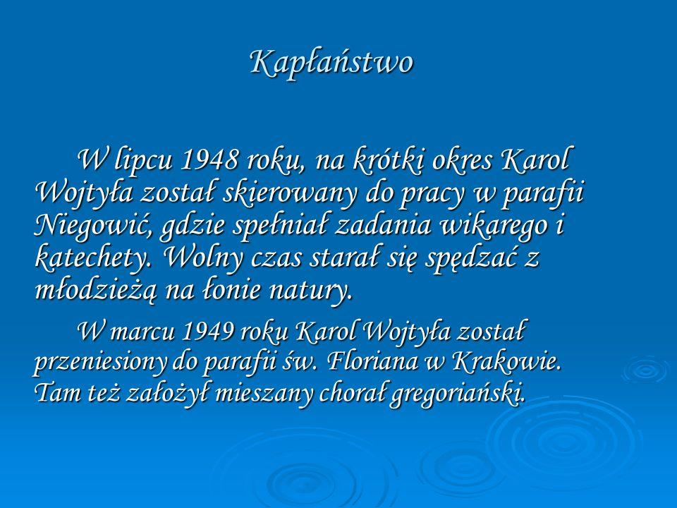Kapłaństwo W lipcu 1948 roku, na krótki okres Karol Wojtyła został skierowany do pracy w parafii Niegowić, gdzie spełniał zadania wikarego i katechety