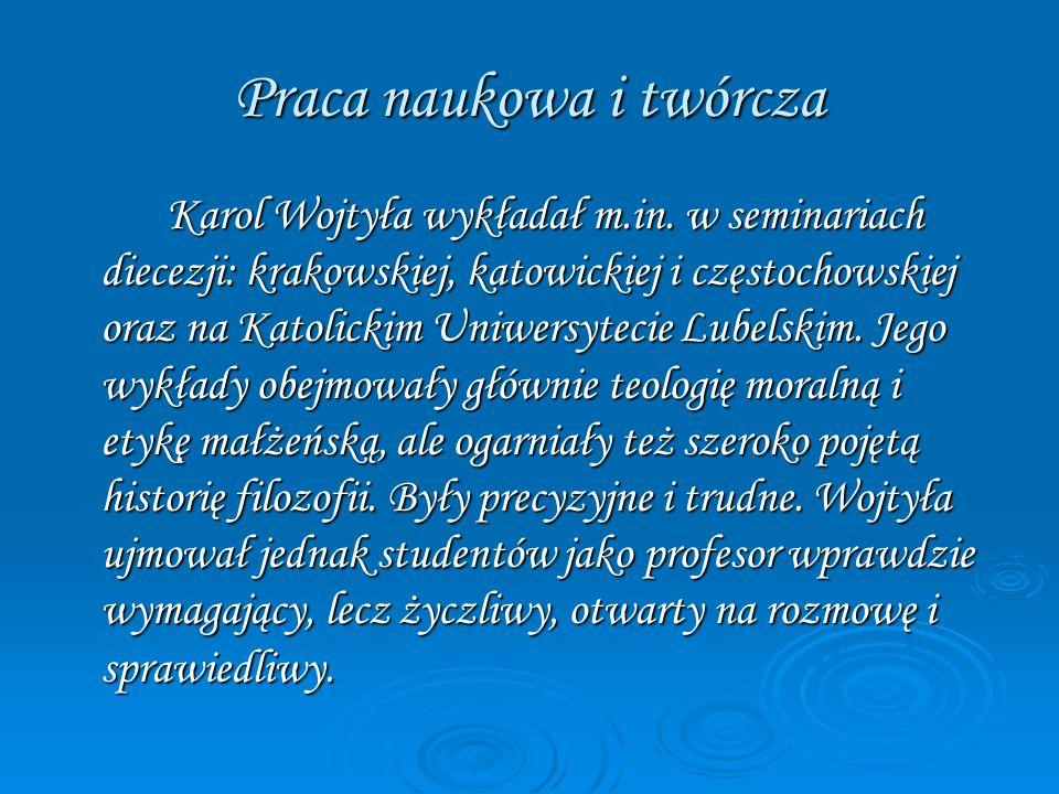 Praca naukowa i twórcza Karol Wojtyła wykładał m.in. w seminariach diecezji: krakowskiej, katowickiej i częstochowskiej oraz na Katolickim Uniwersytec