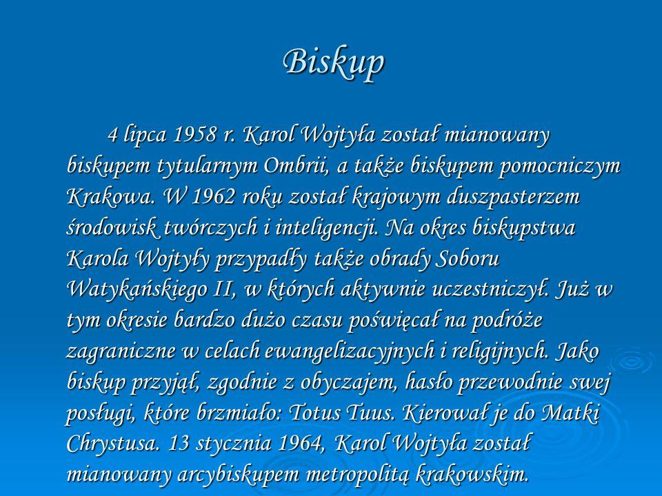 Biskup 4 lipca 1958 r. Karol Wojtyła został mianowany biskupem tytularnym Ombrii, a także biskupem pomocniczym Krakowa. W 1962 roku został krajowym du