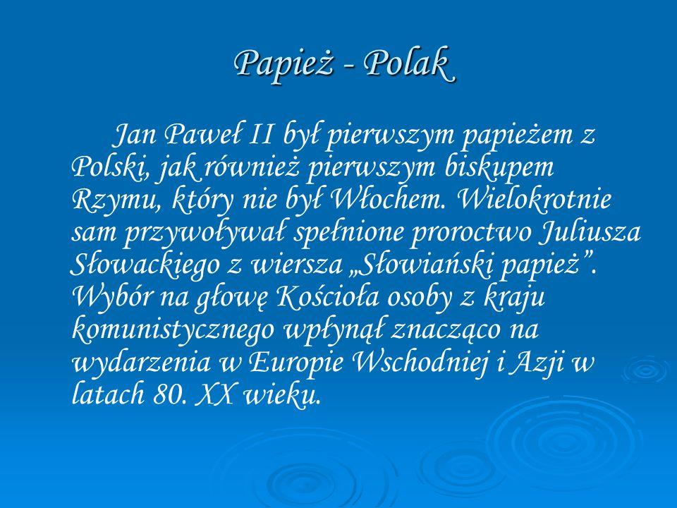 Papież - Polak Jan Paweł II był pierwszym papieżem z Polski, jak również pierwszym biskupem Rzymu, który nie był Włochem. Wielokrotnie sam przywoływał