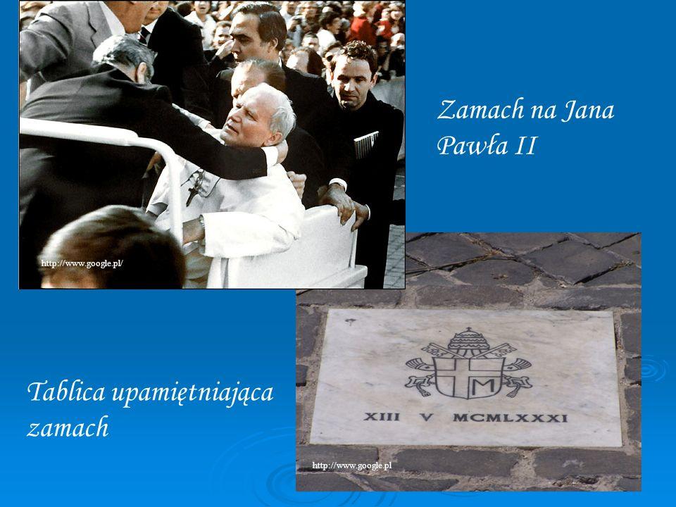 Tablica upamiętniająca zamach Zamach na Jana Pawła II http://www.google.pl/ http://www.google.pl