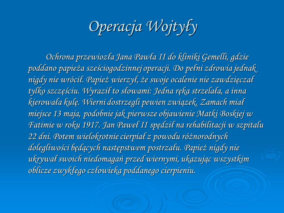 Operacja Wojtyły Ochrona przewiozła Jana Pawła II do kliniki Gemelli, gdzie poddano papieża sześciogodzinnej operacji. Do pełni zdrowia jednak nigdy n
