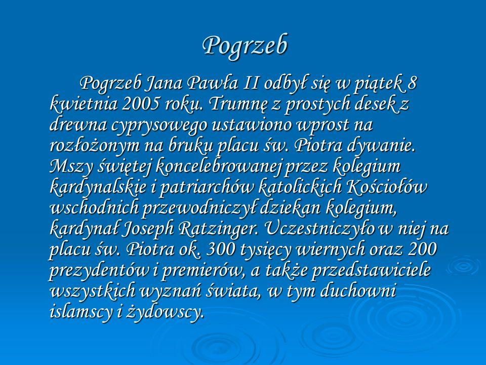 Pogrzeb Pogrzeb Jana Pawła II odbył się w piątek 8 kwietnia 2005 roku. Trumnę z prostych desek z drewna cyprysowego ustawiono wprost na rozłożonym na