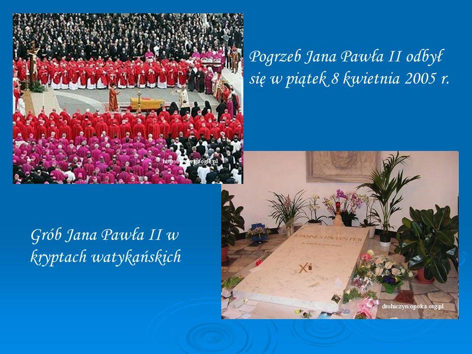 Pogrzeb Jana Pawła II odbył się w piątek 8 kwietnia 2005 r. Grób Jana Pawła II w kryptach watykańskich drohiczyn.opoka.org.pl http://www.google.pl