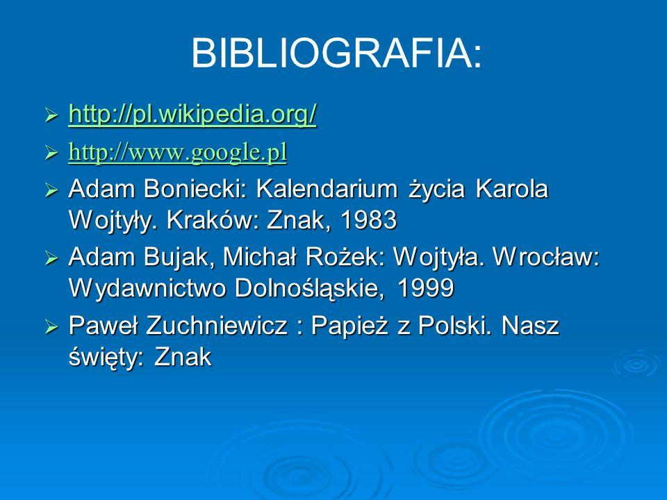 BIBLIOGRAFIA: http://pl.wikipedia.org/ http://pl.wikipedia.org/ http://pl.wikipedia.org/ http://www.google.pl http://www.google.pl http://www.google.p