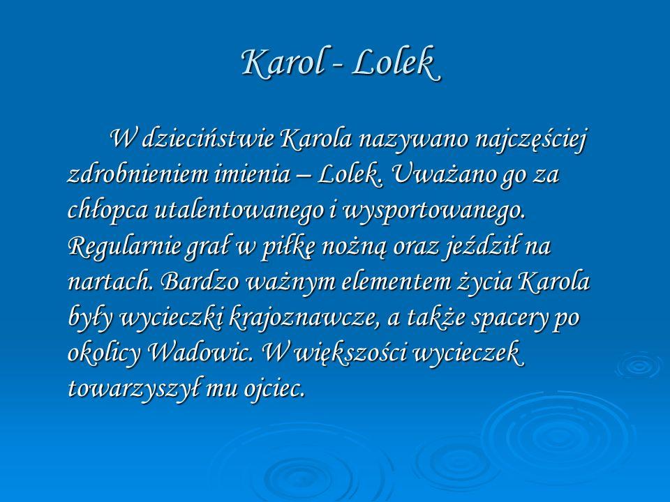 Karol - Lolek W dzieciństwie Karola nazywano najczęściej zdrobnieniem imienia – Lolek. Uważano go za chłopca utalentowanego i wysportowanego. Regularn