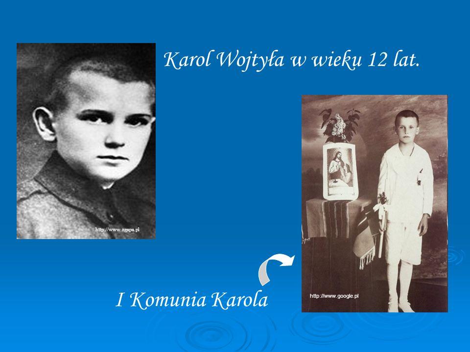 Karol Wojtyła w wieku 12 lat. I Komunia Karola http://www.google.pl http://www.zgapa.pl