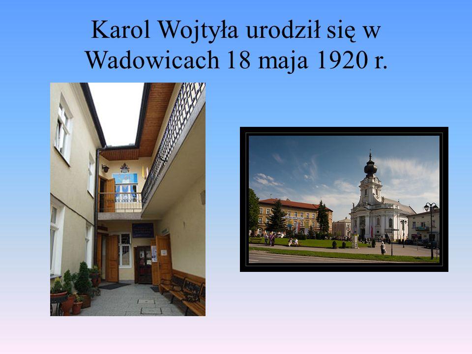 Karol Wojtyła urodził się w Wadowicach 18 maja 1920 r.