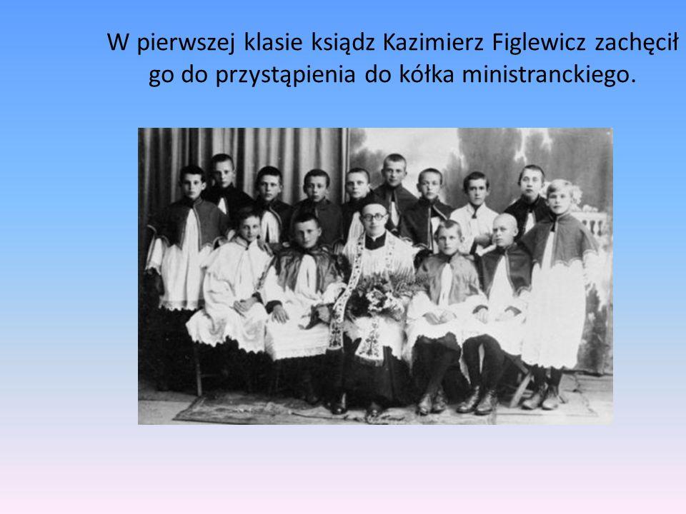 W pierwszej klasie ksiądz Kazimierz Figlewicz zachęcił go do przystąpienia do kółka ministranckiego.