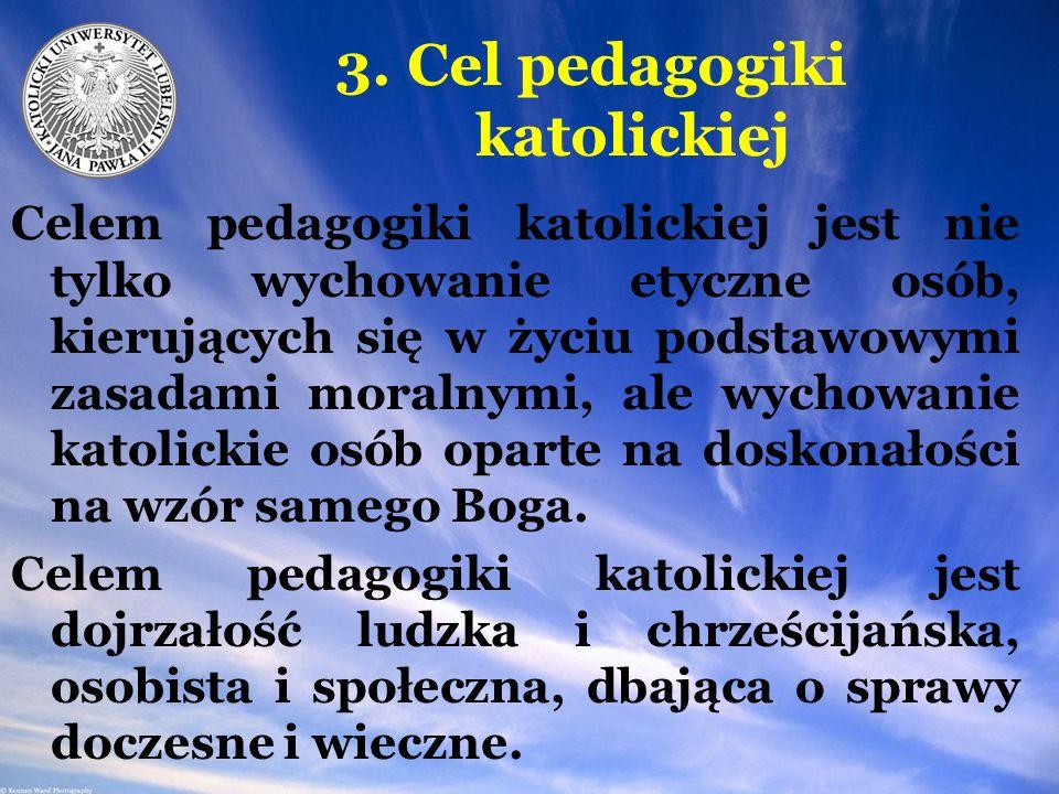 2. Przedmiot Przedmiotem czyli treścią w pedagogice katolickiej jest całość wiedzy także przyrodniczej opartej i połączonej z Objawieniem Bożym będące