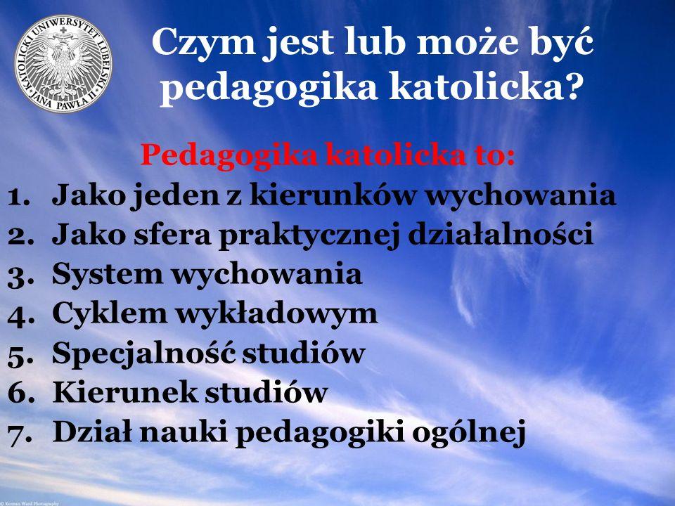 Czym jest lub może być pedagogika katolicka.