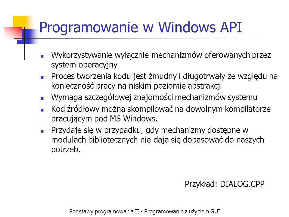 Podstawy programowania II - Programowanie z użyciem GUI Programowanie w Windows API Wykorzystywanie wyłącznie mechanizmów oferowanych przez system ope