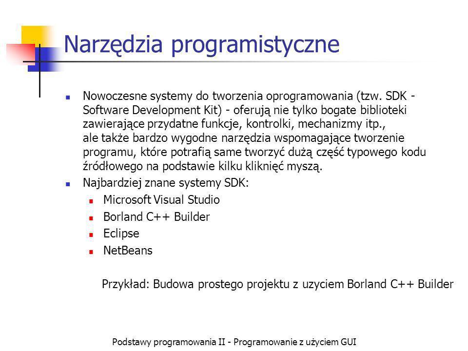 Podstawy programowania II - Programowanie z użyciem GUI Narzędzia programistyczne Nowoczesne systemy do tworzenia oprogramowania (tzw. SDK - Software