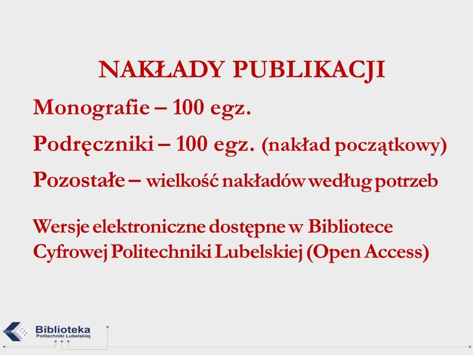 NAKŁADY PUBLIKACJI Monografie – 100 egz. Podręczniki – 100 egz. (nakład początkowy) Pozostałe – wielkość nakładów według potrzeb Wersje elektroniczne
