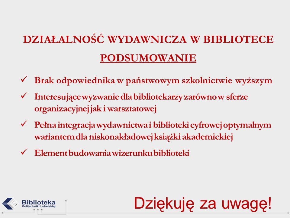 DZIAŁALNOŚĆ WYDAWNICZA W BIBLIOTECE PODSUMOWANIE Brak odpowiednika w państwowym szkolnictwie wyższym Interesujące wyzwanie dla bibliotekarzy zarówno w