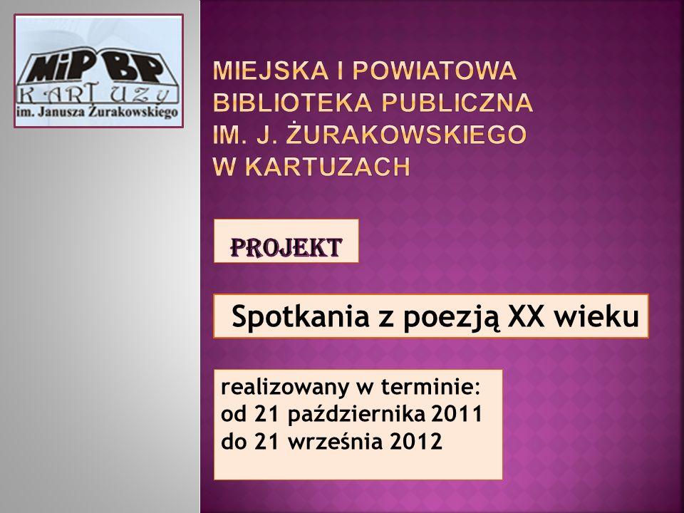 realizowany w terminie: od 21 października 2011 do 21 września 2012 Spotkania z poezją XX wieku