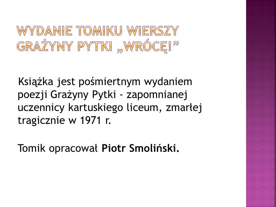 Książka jest pośmiertnym wydaniem poezji Grażyny Pytki - zapomnianej uczennicy kartuskiego liceum, zmarłej tragicznie w 1971 r.
