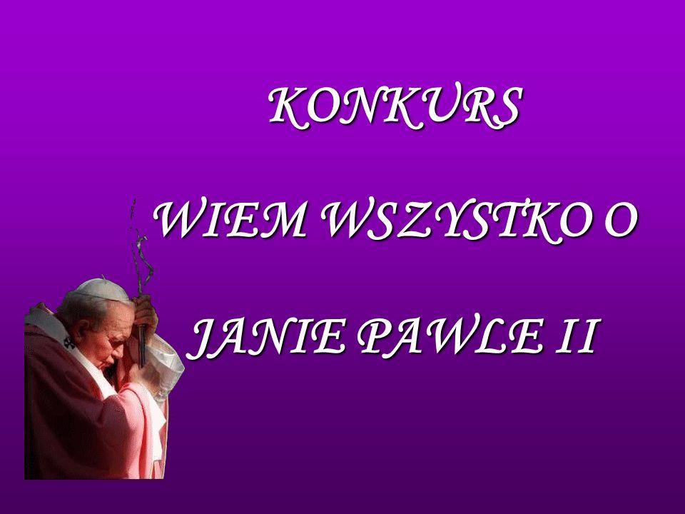 KONKURS WIEM WSZYSTKO O JANIE PAWLE II