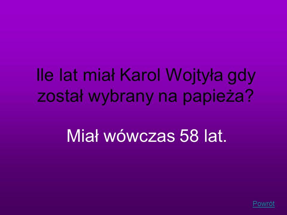 Powrót Ile lat miał Karol Wojtyła gdy został wybrany na papieża? Miał wówczas 58 lat.