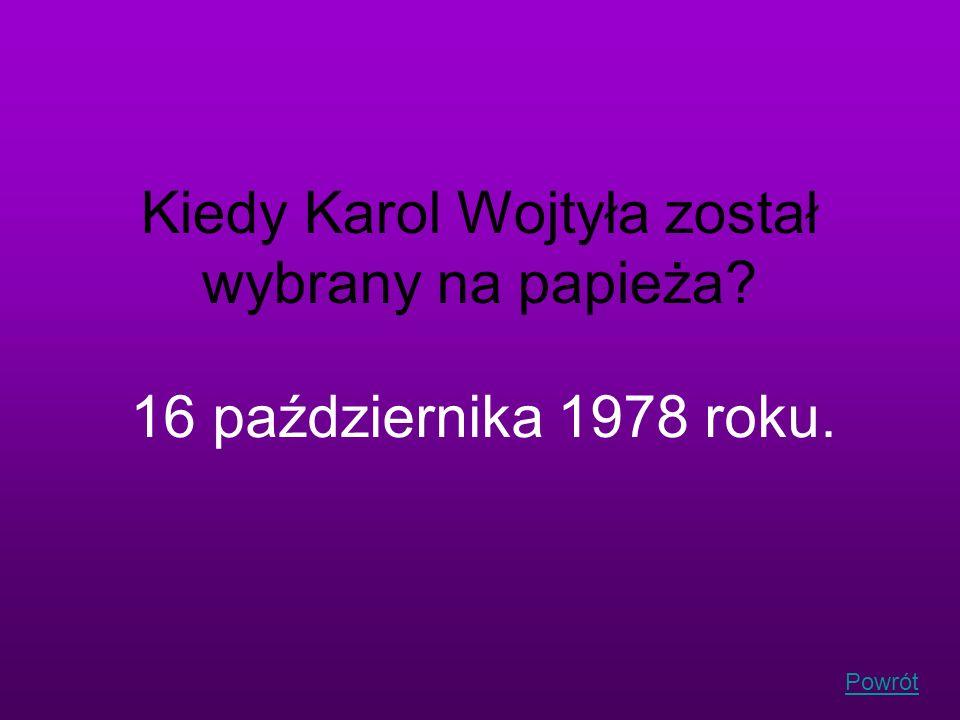 Powrót Kiedy Karol Wojtyła został wybrany na papieża? 16 października 1978 roku.