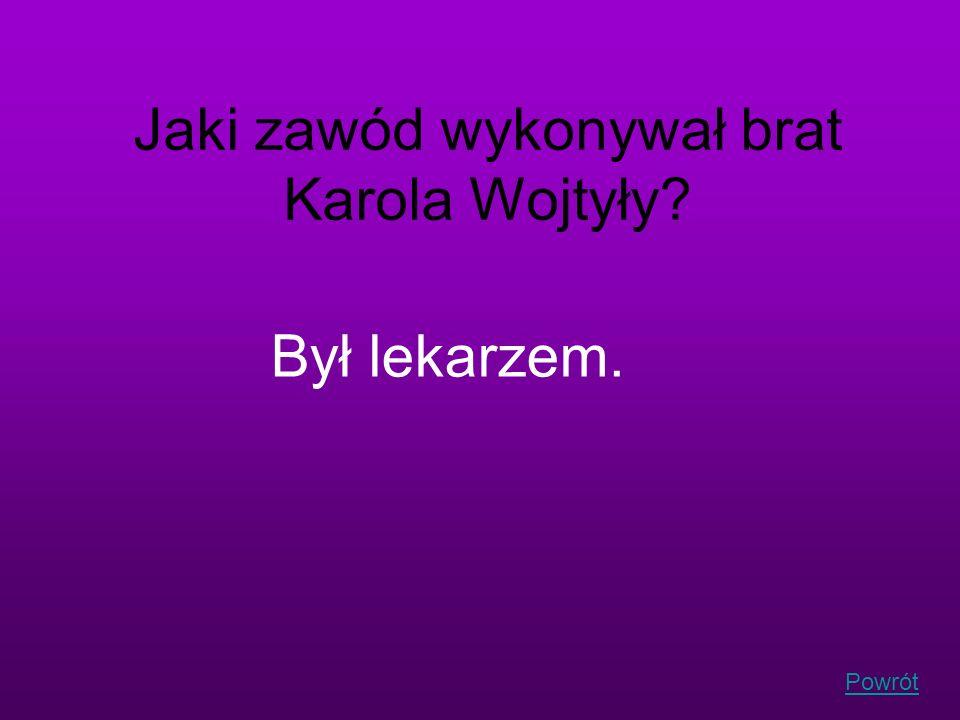 Powrót Jaki zawód wykonywał brat Karola Wojtyły? Był lekarzem.