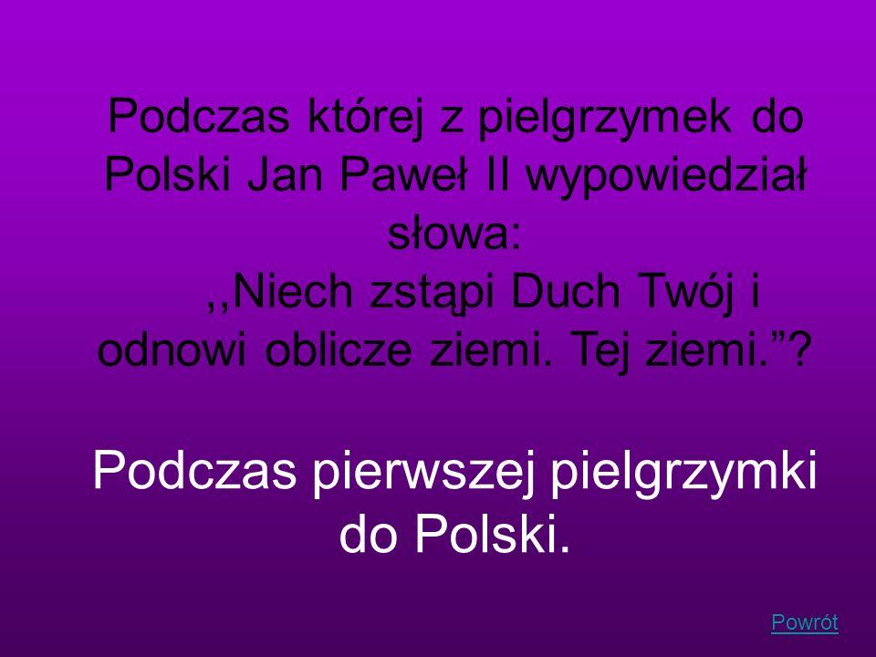 Powrót Podczas której z pielgrzymek do Polski Jan Paweł II wypowiedział słowa:,,Niech zstąpi Duch Twój i odnowi oblicze ziemi. Tej ziemi.? Podczas pie
