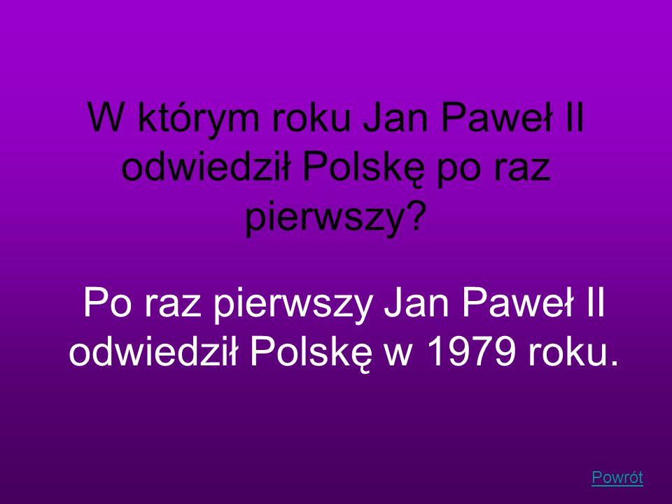 Powrót W którym roku Jan Paweł II odwiedził Polskę po raz pierwszy? Po raz pierwszy Jan Paweł II odwiedził Polskę w 1979 roku.