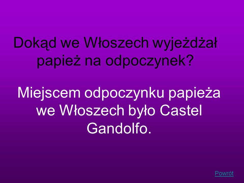 Powrót Dokąd we Włoszech wyjeżdżał papież na odpoczynek? Miejscem odpoczynku papieża we Włoszech było Castel Gandolfo.