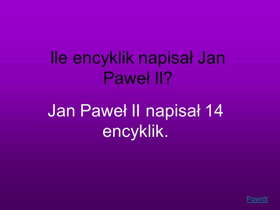 Powrót Ile encyklik napisał Jan Paweł II? Jan Paweł II napisał 14 encyklik.
