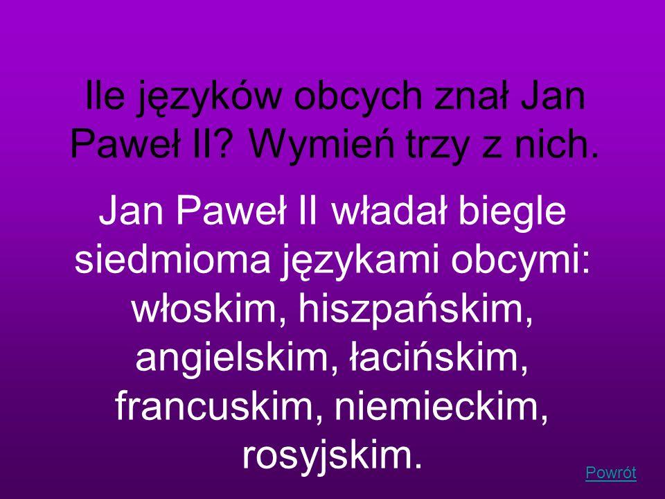 Powrót Ile języków obcych znał Jan Paweł II? Wymień trzy z nich. Jan Paweł II władał biegle siedmioma językami obcymi: włoskim, hiszpańskim, angielski