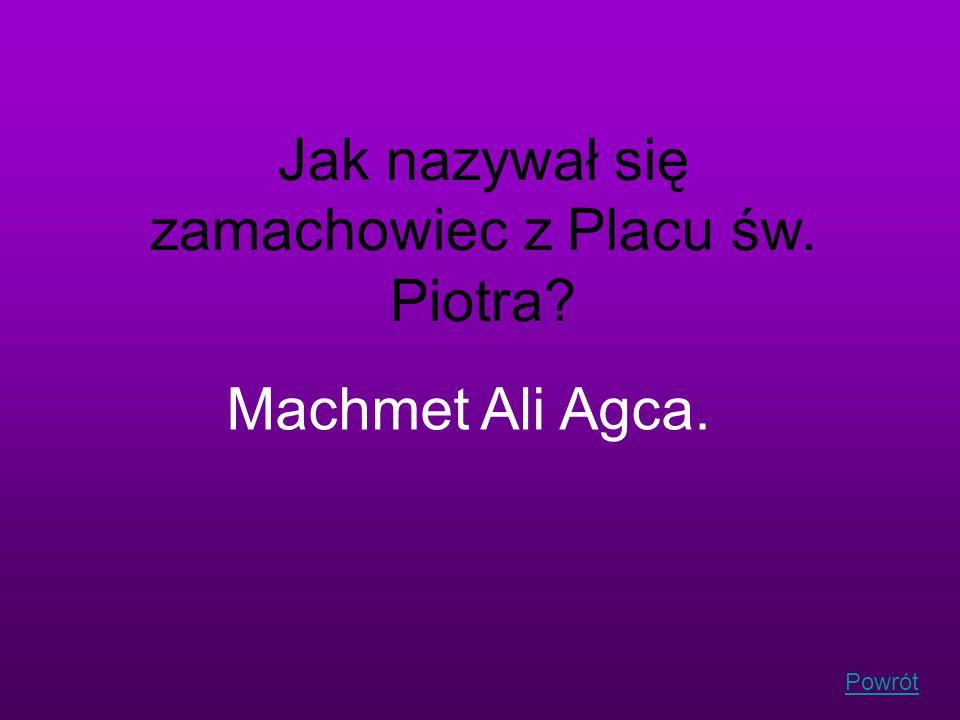 Powrót Jak nazywał się zamachowiec z Placu św. Piotra? Machmet Ali Agca.