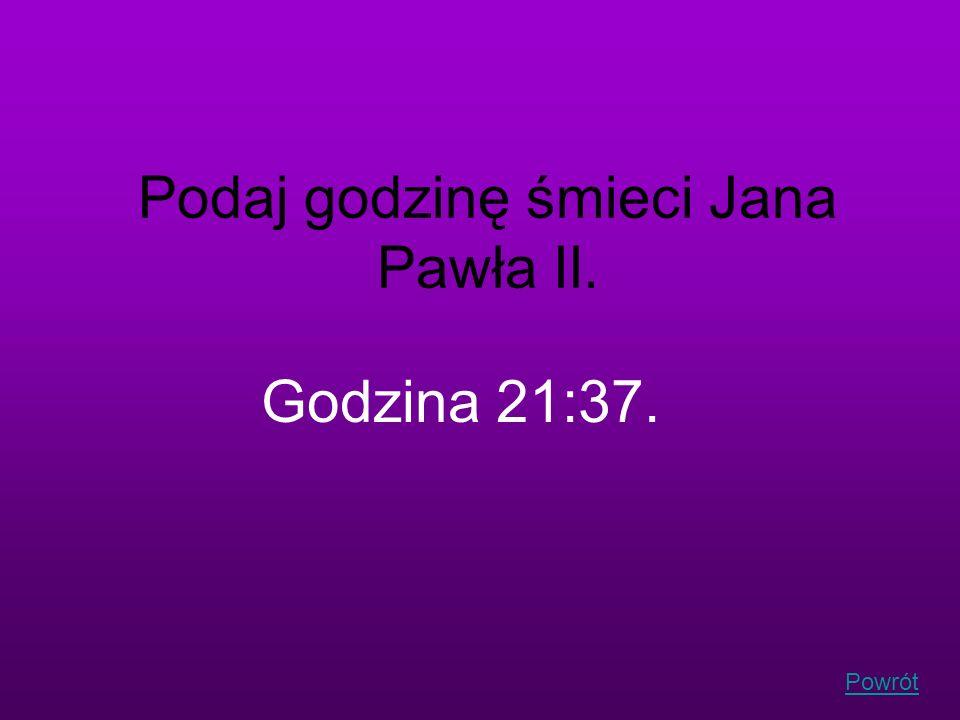Powrót Podaj godzinę śmieci Jana Pawła II. Godzina 21:37.