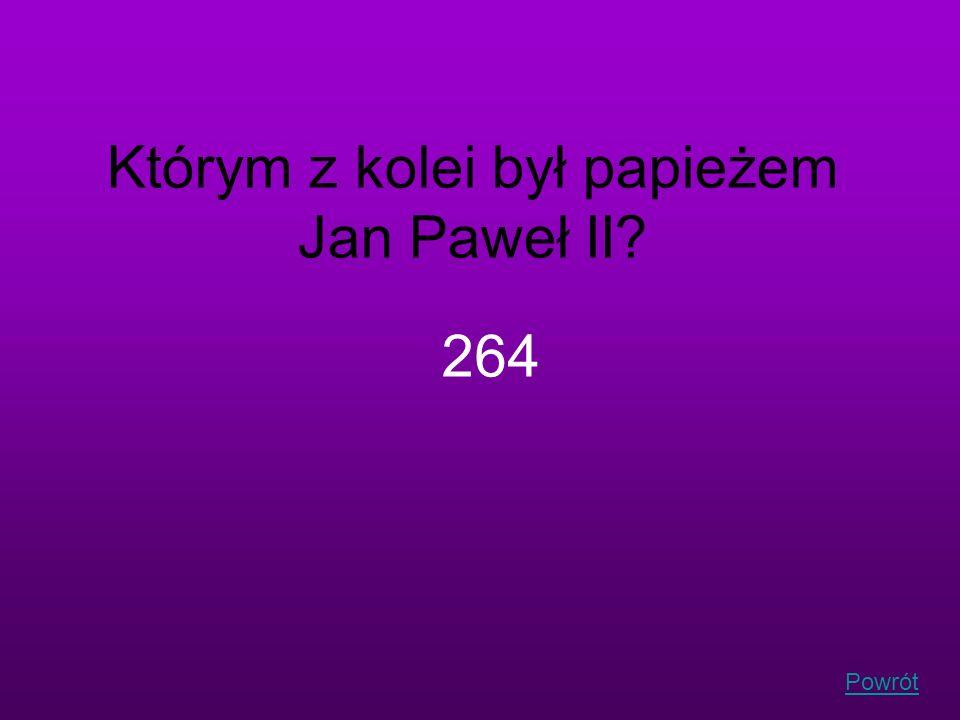 Powrót Którym z kolei był papieżem Jan Paweł II? 264