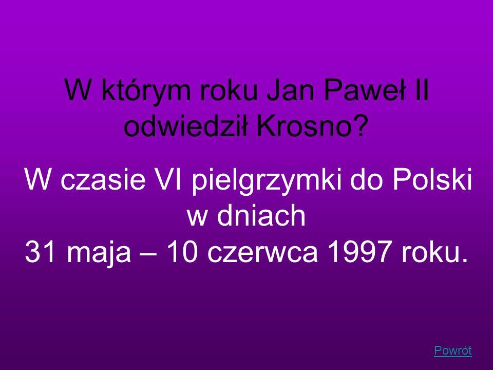 Powrót W którym roku Jan Paweł II odwiedził Krosno? W czasie VI pielgrzymki do Polski w dniach 31 maja – 10 czerwca 1997 roku.