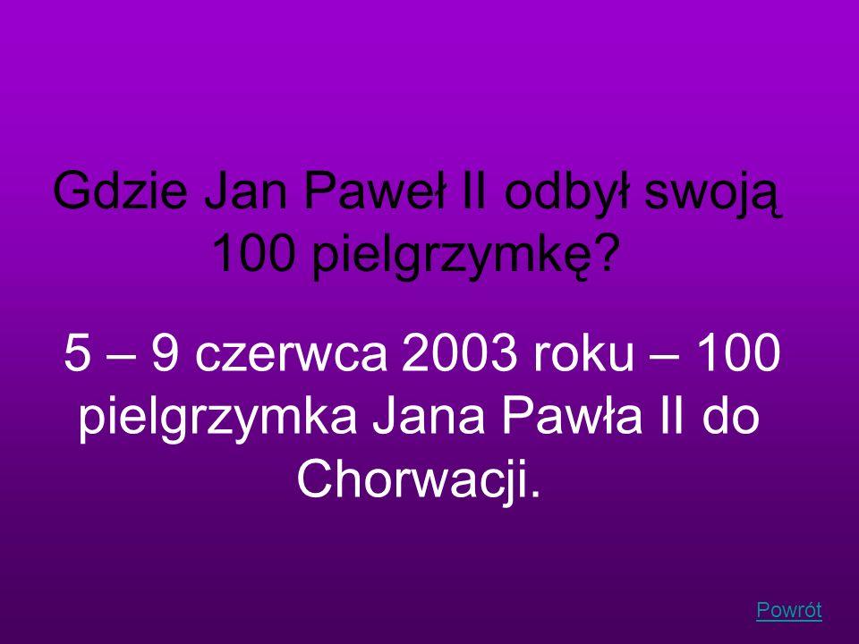 Powrót Gdzie Jan Paweł II odbył swoją 100 pielgrzymkę? 5 – 9 czerwca 2003 roku – 100 pielgrzymka Jana Pawła II do Chorwacji.