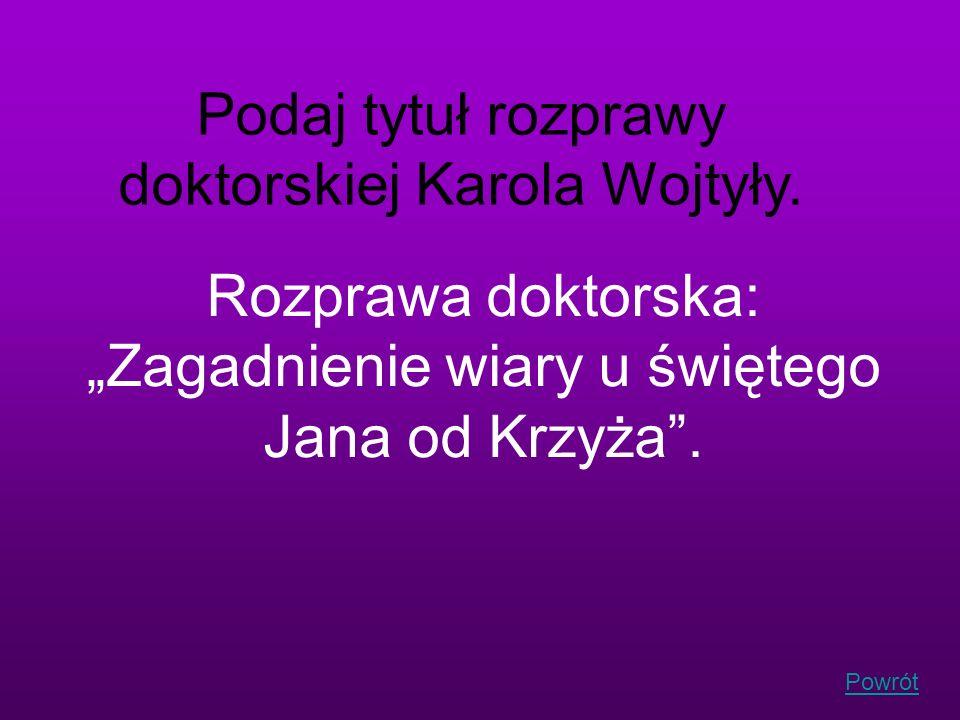 Powrót Podaj tytuł rozprawy doktorskiej Karola Wojtyły. Rozprawa doktorska: Zagadnienie wiary u świętego Jana od Krzyża.