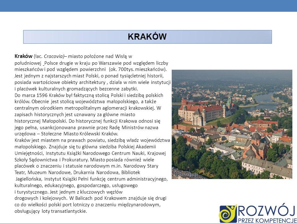 KRAKÓW Kraków (łac. Cracovia)– miasto położone nad Wisłą w południowej Polsce drugie w kraju po Warszawie pod względem liczby mieszkańców i pod względ