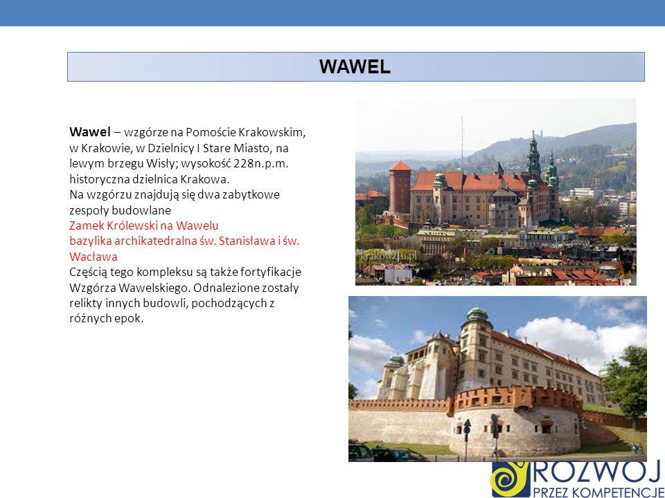 WAWEL Wawel – wzgórze na Pomoście Krakowskim, w Krakowie, w Dzielnicy I Stare Miasto, na lewym brzegu Wisły; wysokość 228n.p.m. historyczna dzielnica