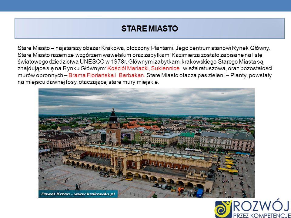 STARE MIASTO Stare Miasto – najstarszy obszar Krakowa, otoczony Plantami. Jego centrum stanowi Rynek Główny. Stare Miasto razem ze wzgórzem wawelskim