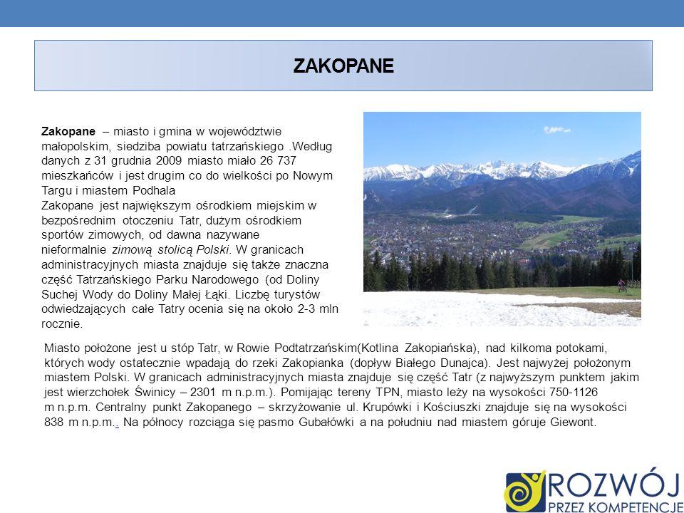 ZAKOPANE Zakopane – miasto i gmina w województwie małopolskim, siedziba powiatu tatrzańskiego.Według danych z 31 grudnia 2009 miasto miało 26 737 mies