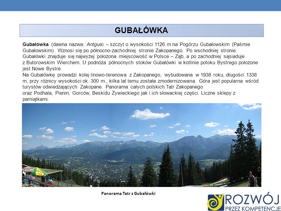 GUBAŁÓWKA Gubałówka (dawna nazwa: Antgua) – szczyt o wysokości 1126 m na Pogórzu Gubałowskim (Paśmie Gubałowskim). Wznosi się po północno-zachodniej s