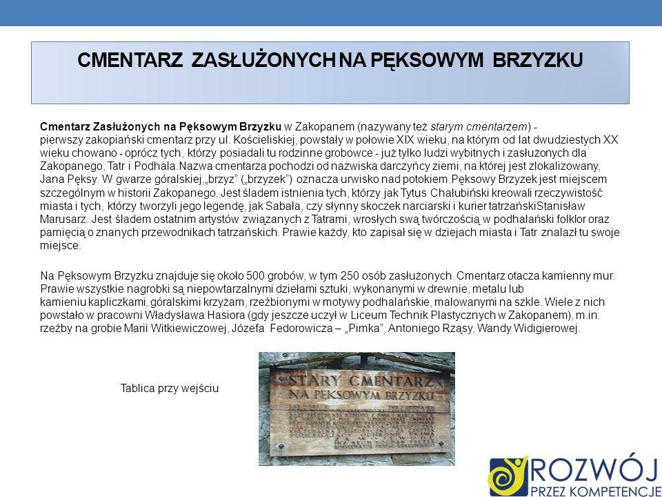 CMENTARZ ZASŁUŻONYCH NA PĘKSOWYM BRZYZKU Cmentarz Zasłużonych na Pęksowym Brzyzku w Zakopanem (nazywany też starym cmentarzem) - pierwszy zakopiański