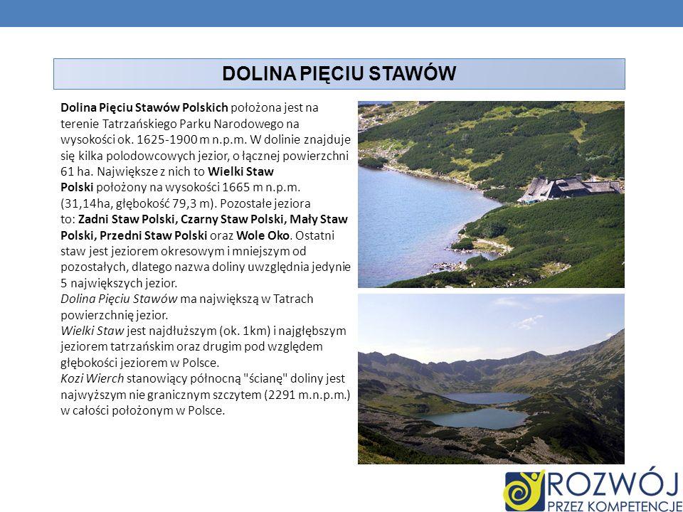 DOLINA PIĘCIU STAWÓW Dolina Pięciu Stawów Polskich położona jest na terenie Tatrzańskiego Parku Narodowego na wysokości ok. 1625-1900 m n.p.m. W dolin