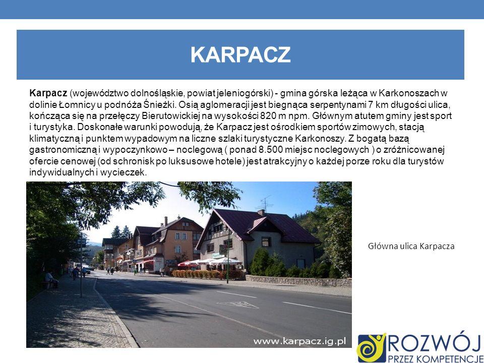 KARPACZ Karpacz (województwo dolnośląskie, powiat jeleniogórski) - gmina górska leżąca w Karkonoszach w dolinie Łomnicy u podnóża Śnieżki. Osią aglome
