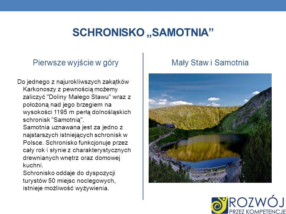 SCHRONISKO SAMOTNIA Pierwsze wyjście w góry Do jednego z najurokliwszych zakątków Karkonoszy z pewnością możemy zaliczyć