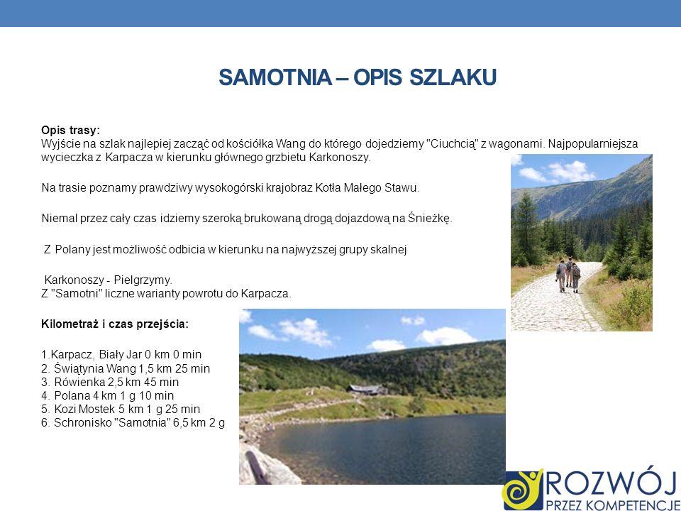 SAMOTNIA – OPIS SZLAKU Opis trasy: Wyjście na szlak najlepiej zacząć od kościółka Wang do którego dojedziemy