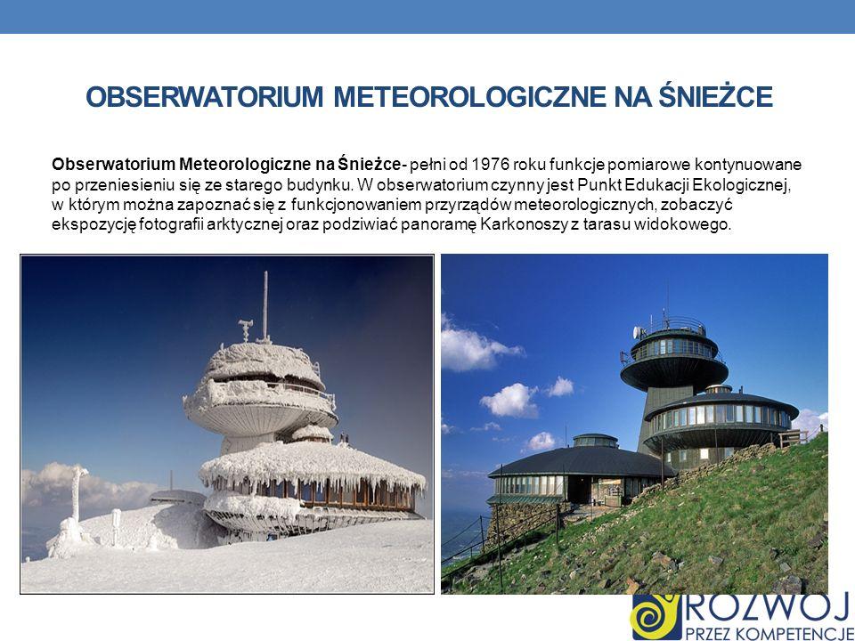 OBSERWATORIUM METEOROLOGICZNE NA ŚNIEŻCE Obserwatorium Meteorologiczne na Śnieżce- pełni od 1976 roku funkcje pomiarowe kontynuowane po przeniesieniu