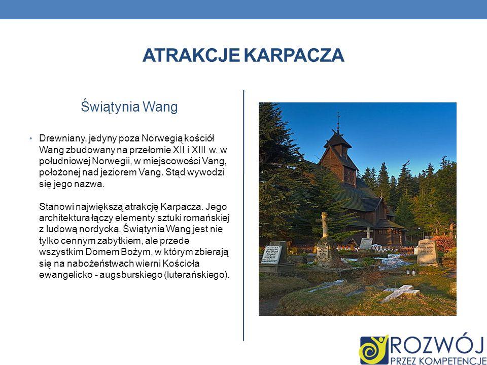 ATRAKCJE KARPACZA Świątynia Wang Drewniany, jedyny poza Norwegią kościół Wang zbudowany na przełomie XII i XIII w. w południowej Norwegii, w miejscowo