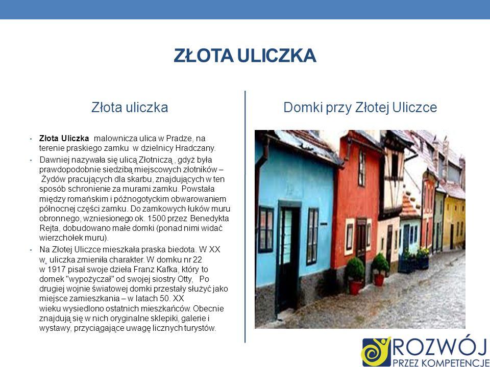 ZŁOTA ULICZKA Złota uliczka Złota Uliczka malownicza ulica w Pradze, na terenie praskiego zamku w dzielnicy Hradczany. Dawniej nazywała się ulicą Złot